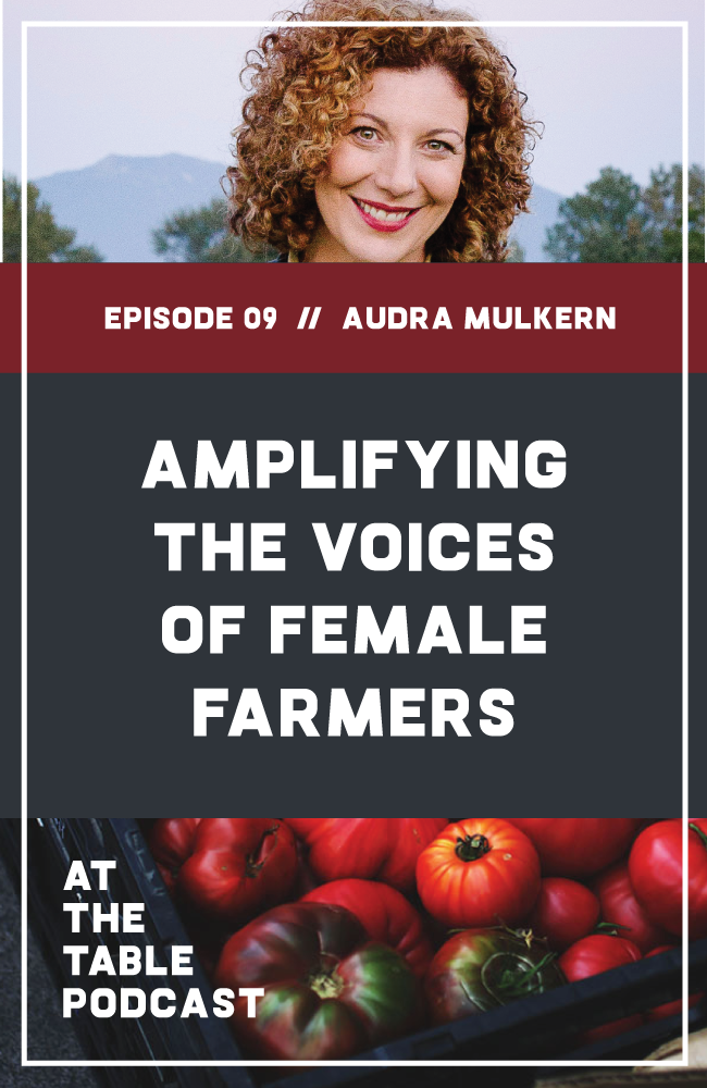I talk to Female Farmer Project Audra Mulkern about amplifying the voices of female farmers, what it takes to start a farm, the role of women in agriculture, and how we can support our nation's farmers. At The Table Podcast.