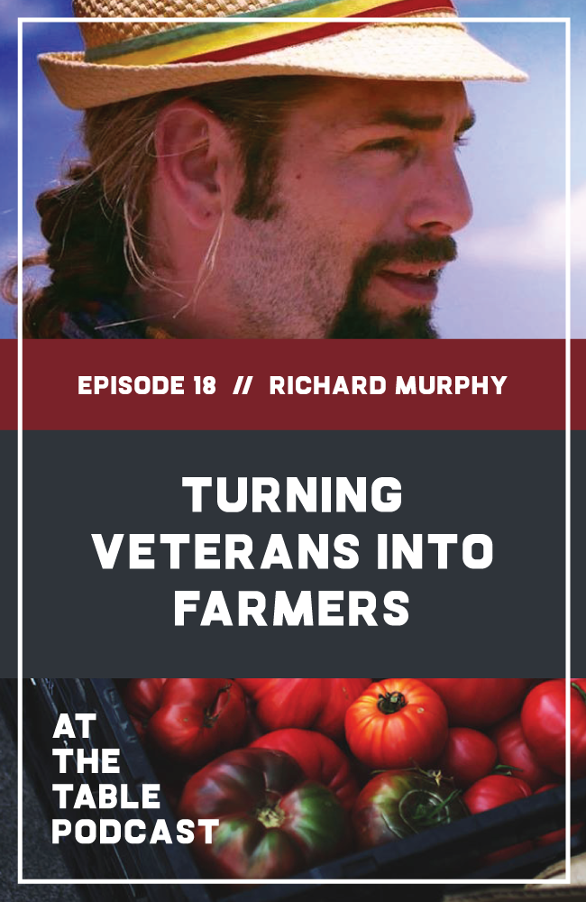 Richard Murphy, director of Veterans to Farmers on At The Table Podcast. | Richard Murphy is a 3rd generation Air Force Veteran and the executive director of Veterans to Farmers, a Colorado-based nonprofit that works to turn protectors into providers. Veterans to Farmers trains veterans in agricultural systems, technologies, and business operations through a variety of programs, which you'll hear us talk about later. In this interview, I talk to Rich about the importance of job training and community engagement programs for veterans, why farming and veterans are a natural fit, and Veterans to Farmers' plans for the future. Rich, welcome to the podcast!