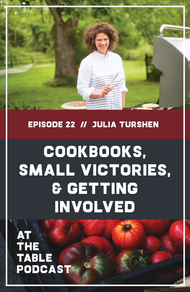 Julia Turshen, bestselling author of Small Victories, Feed the Resistance, and Now & Again, on At The Table Podcast.
