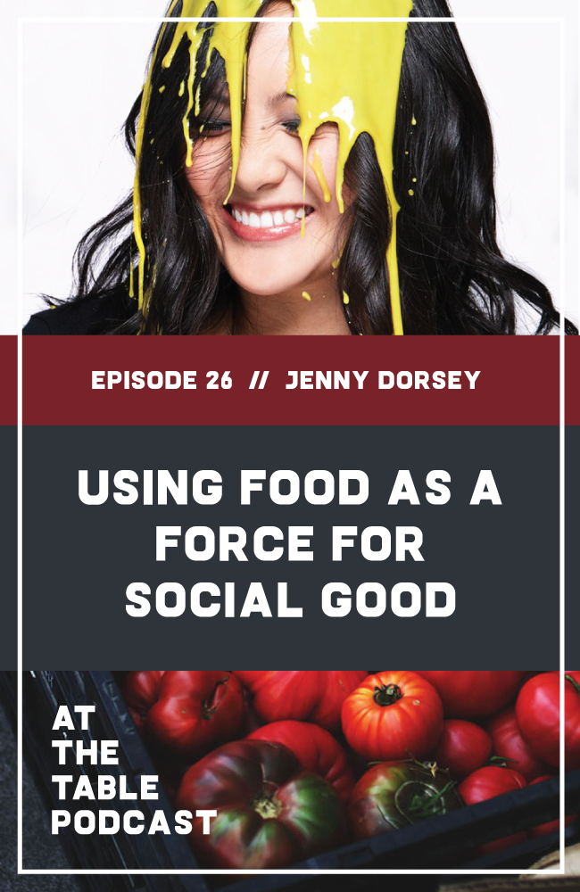 Chef Jenny Dorsey on At The Table Podcast | How Jenny Dorsey uses food as a force for social good.