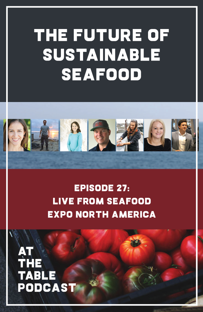 At The Table Podcast featuring interviews with sustainable seafood experts, live from Seafood Expo North America!