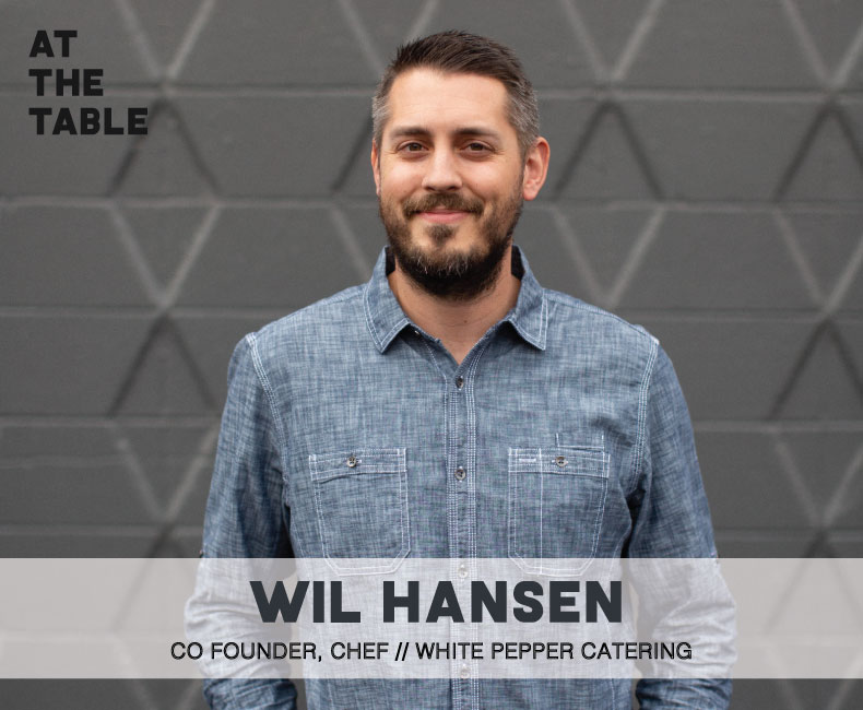 "Headshot of WIl Hansen on At the Table Podcast with text that reads ""Co-founder, chef of White Pepper Catering."""
