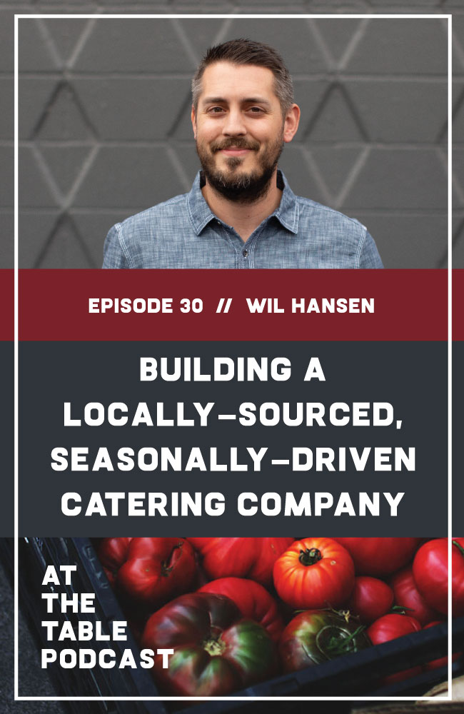 Wil Hansen from White Pepper Catering on At The Table Podcast. We talk about building a locally-sourced seasonally-driven catering company.
